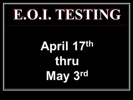 E.O.I. TESTING April 17 th thru May 3 rd. Prepare by: Get appropriate amount of sleep Eat a nutritious breakfast Hydrate yourself Do Your Best On The.