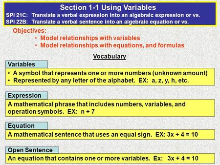 Section 1-1 Using Variables SPI 21C: Translate a verbal expression into an algebraic expression or vs. SPI 22B: Translate a verbal sentence into an algebraic.