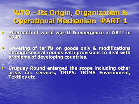 1 WTO - Its Origin, Organization & Operational Mechanism -PART-1 Aftermath of world war-II & emergence of GATT in 1948. Aftermath of world war-II & emergence.