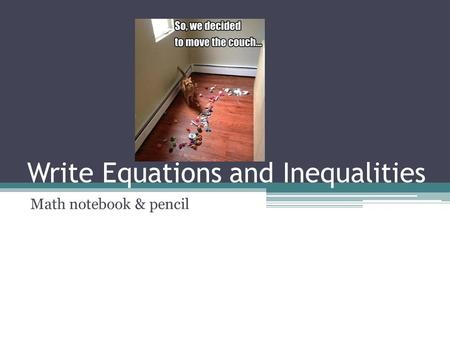 Write Equations and Inequalities Math notebook & pencil.