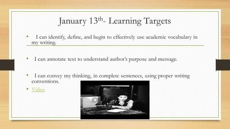 January 13 th - Learning Targets I can identify, define, and begin to effectively use academic vocabulary in my writing. I can annotate text to understand.