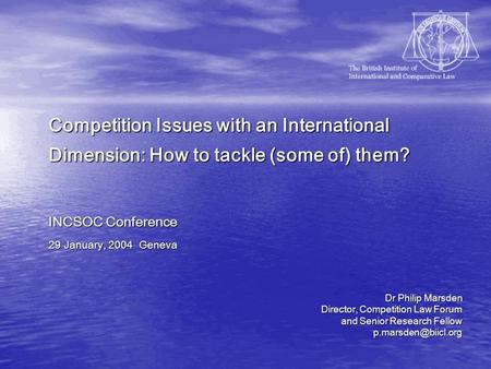 Competition Issues with an International Dimension: How to tackle (some of) them? INCSOC Conference 29 January, 2004 Geneva Dr Philip Marsden Director,