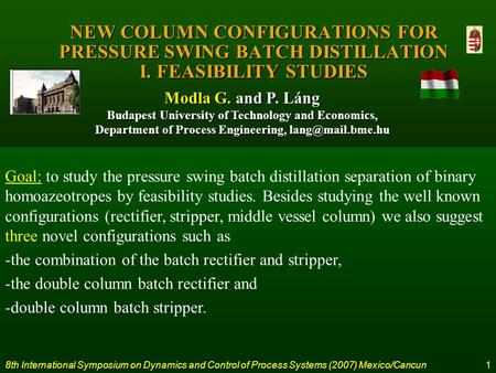 8th International Symposium on Dynamics and Control of Process Systems (2007) Mexico/Cancun 1 NEW COLUMN CONFIGURATIONS FOR PRESSURE SWING BATCH DISTILLATION.