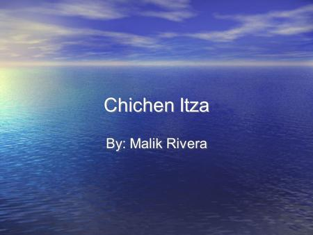 Chichen Itza By: Malik Rivera.