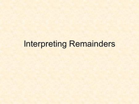Interpreting Remainders. The problems in this power point were taken from the following internet site:  d/remainders4p.cfm.