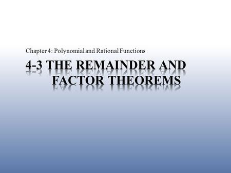 4-3 The Remainder and Factor Theorems