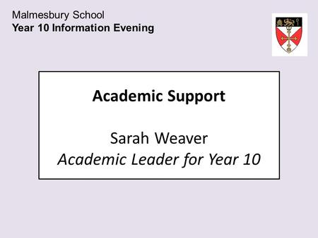 Academic Support Sarah Weaver Academic Leader for Year 10 Malmesbury School Year 10 Information Evening.