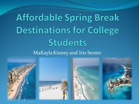 MaKayla Kinney and Iris Senter. Introduction In 2010, Didi's World projected that 1.5 million student's travel for spring break every year, where they.