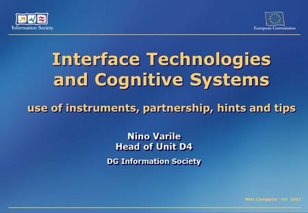 Mats Ljungqvist - Oct 2002 Interface Technologies and Cognitive Systems use of instruments, partnership, hints and tips Nino Varile Head of Unit D4 DG.