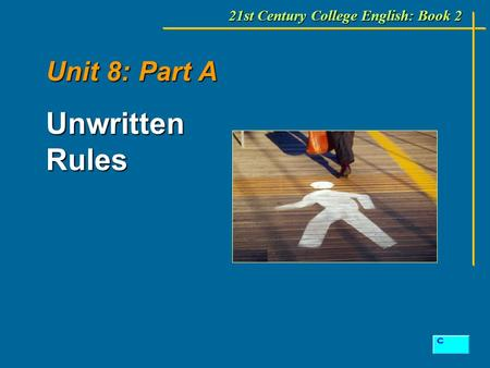 Unit 8: Part A Unwritten Rules 21st Century College English: Book 2.