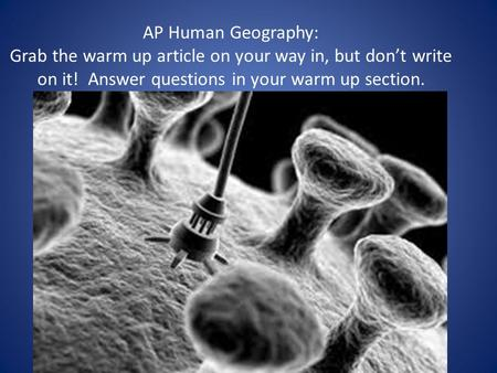 AP Human Geography: Grab the warm up article on your way in, but don't write on it! Answer questions in your warm up section.