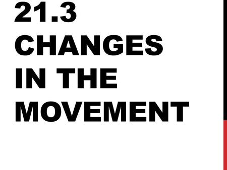 21.3 CHANGES IN THE MOVEMENT. 2 TYPES OF SEGREGATION De facto: by practice/by choice People tend to live near others similar to themselves Esp. common.