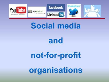 Social media and not-for-profit organisations. What's ahead? A mix of answers and questions... Some sharing good practice...  Definition and different.