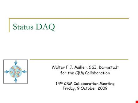 Status DAQ Walter F.J. Müller, GSI, Darmstadt for the CBM Collaboration 14 th CBM Collaboration Meeting Friday, 9 October 2009.
