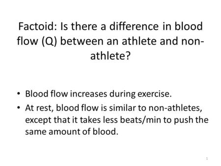 Factoid: Is there a difference in blood flow (Q) between an athlete and non- athlete? Blood flow increases during exercise. At rest, blood flow is similar.