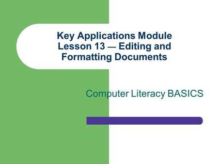 Key Applications Module Lesson 13 — Editing and Formatting Documents