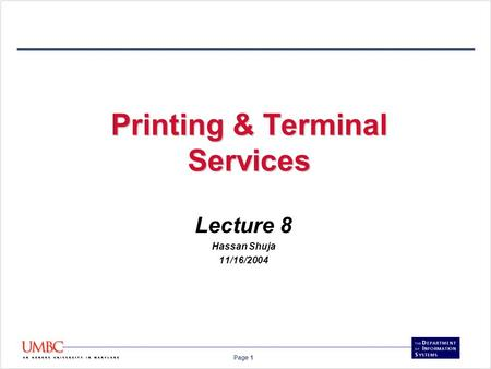 Page 1 Printing & Terminal Services Lecture 8 Hassan Shuja 11/16/2004.