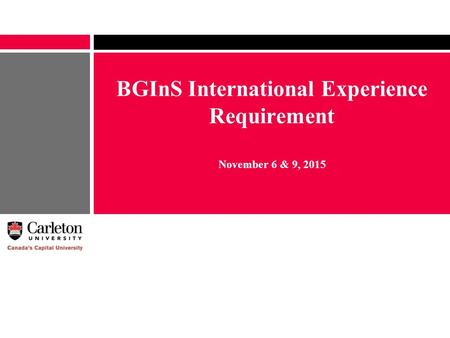 BGInS International Experience Requirement November 6 & 9, 2015.