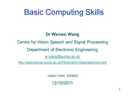 1 Basic Computing Skills Dr Wenwu Wang Centre for Vision Speech and Signal Processing Department of Electronic Engineering