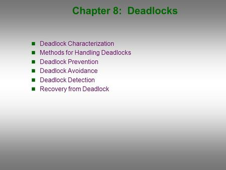 Chapter 8: Deadlocks Deadlock Characterization Methods for Handling Deadlocks Deadlock Prevention Deadlock Avoidance Deadlock Detection Recovery from Deadlock.
