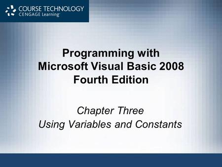 Programming with Microsoft Visual Basic 2008 Fourth Edition Chapter Three Using Variables and Constants.