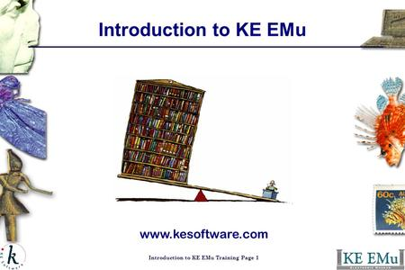 Introduction to KE EMu Training Page 1 Introduction to KE EMu www.kesoftware.com.