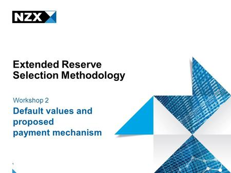 Extended Reserve Selection Methodology Workshop 2 Default values and proposed payment mechanism 1.
