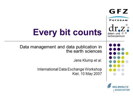 Every bit counts Data management and data publication in the earth sciences Jens Klump et al. International Data Exchange Workshop Kiel, 10 May 2007.
