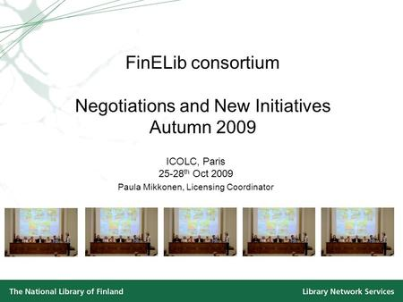 FinELib consortium Negotiations and New Initiatives Autumn 2009 ICOLC, Paris 25-28 th Oct 2009 Paula Mikkonen, Licensing Coordinator.