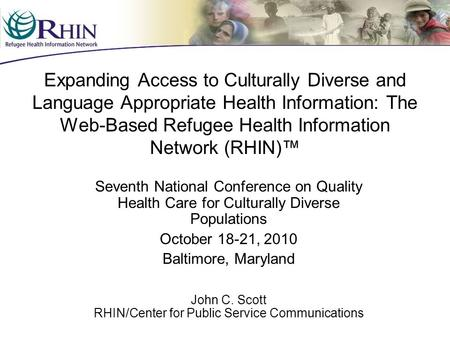 Expanding Access to Culturally Diverse and Language Appropriate Health Information: The Web-Based Refugee Health Information Network (RHIN)™ Seventh National.