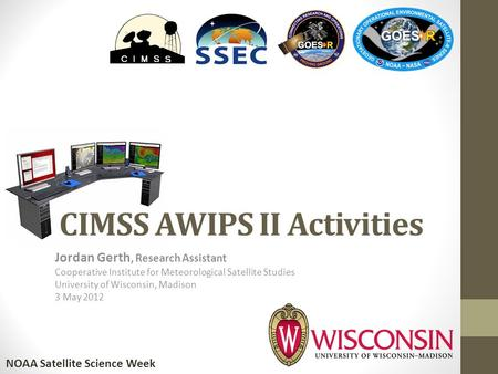 CIMSS AWIPS II Activities Jordan Gerth, Research Assistant Cooperative Institute for Meteorological Satellite Studies University of Wisconsin, Madison.