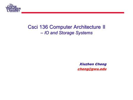 Csci 136 Computer Architecture II – IO and Storage Systems Xiuzhen Cheng