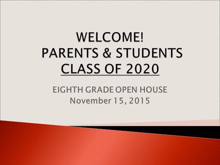 EIGHTH GRADE OPEN HOUSE November 15, 2015.  8 classes per year (40 credits) ◦ 4 classes, 80 minutes each per day  1 block each day is for a 40 minute.