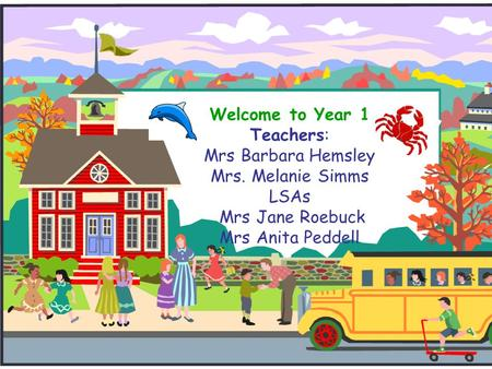 Welcome to Year 1 Teachers: Mrs Barbara Hemsley Mrs. Melanie Simms LSAs Mrs Jane Roebuck Mrs Anita Peddell.
