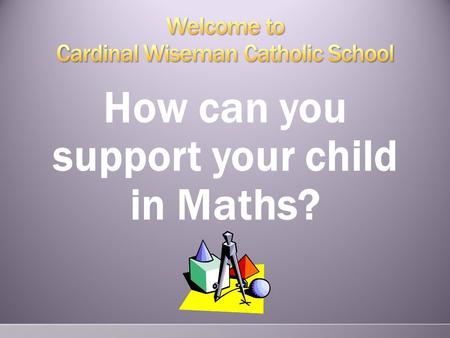 How can you support your child in Maths?. Supporting your child in maths can be achieved more easily than you might think: Sit and 'do' maths with your.