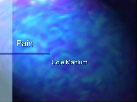 Pain Cole Mahlum. Pain There are many possible definitions for pain but a commonly excepted one is: an unpleasant feeling when body tissues are damaged.