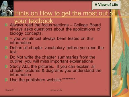 A View of Life Chapter 01 A View of Life1 Hints on How to get the most out of your textbook Always read the focus sections – College Board always asks.
