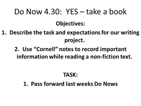 "Objectives: 1.Describe the task and expectations for our writing project. 2.Use ""Cornell"" notes to record important information while reading a non-fiction."