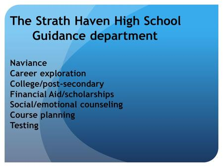The Strath Haven High School Guidance department Naviance Career exploration College/post-secondary Financial Aid/scholarships Social/emotional counseling.