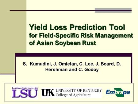 Yield Loss Prediction Tool for Field-Specific Risk Management of Asian Soybean Rust S. Kumudini, J. Omielan, C. Lee, J. Board, D. Hershman and C. Godoy.