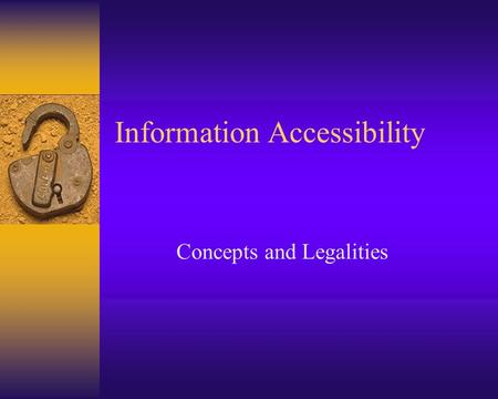 Information Accessibility Concepts and Legalities.