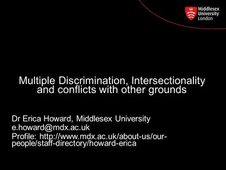 Postgraduate Course Feedback Multiple Discrimination, Intersectionality and conflicts with other grounds Dr Erica Howard, Middlesex University