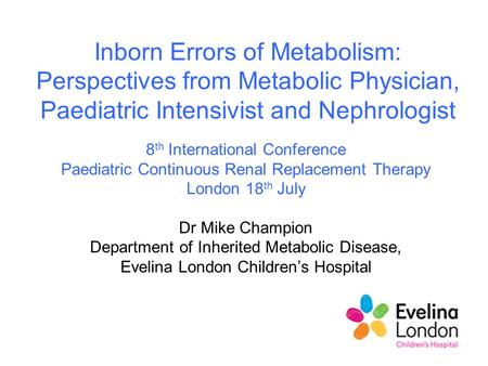 Inborn Errors of Metabolism: Perspectives from Metabolic Physician, Paediatric Intensivist and Nephrologist 8th International Conference Paediatric Continuous.