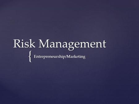{ Risk Management Entrepreneurship/Marketing.  Managing risk that may affect your business or your lifestyle.  Types of Risks  Crimes  Robbery, employee.