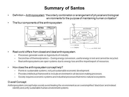 "Summary of Santos Definition – Anthroposystem: ""the orderly combination or arrangement of physical and biological environments for the purpose of maintaining."