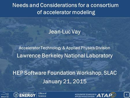 1 1 Office of Science Jean-Luc Vay Accelerator Technology & Applied Physics Division Lawrence Berkeley National Laboratory HEP Software Foundation Workshop,
