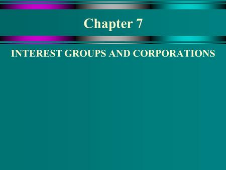 Chapter 7 INTEREST GROUPS AND CORPORATIONS. Lobbying For China  The president makes a decision each year about the most favored nation (MFN) status of.