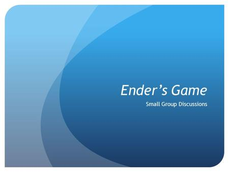 Ender's Game Small Group Discussions. Themes Discuss the theme of manipulation prevalent throughout the novel. Come up with specific examples from various.