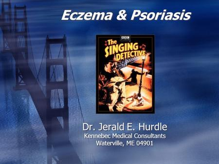 Eczema & Psoriasis Dr. Jerald E. Hurdle Kennebec Medical Consultants Waterville, ME 04901.
