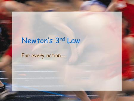 Newton's 3 rd Law For every action….. Action and Reaction Newton's third law describes something else that happens when one object exerts a force on.